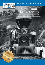 Slow Train to Yesterday, Railroads in the Blue Ridge Mountains DVD